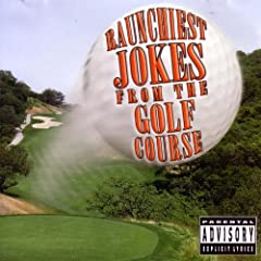 Raunchiest Jokes From The Golf Course [Explicit]