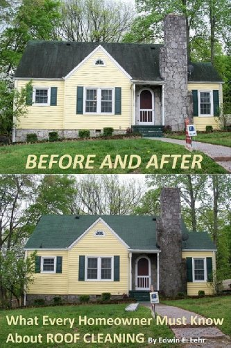 Before and After: What Every Homeowner Must Know About Roof Cleaning, And How Not to Get Caught in the Crossfire of an Angry Industry