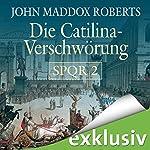 Die Catilina Verschwörung (SPQR 2) | John Maddox Roberts
