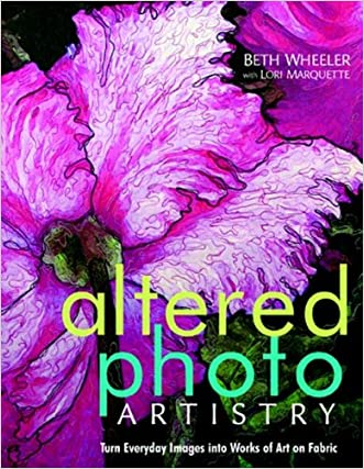 Altered Photo Artistry. Turn Everyday Images into Works of Art on Fabric - Print on Demand Edition written by Beth Wheeler