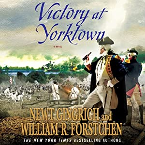 Victory at Yorktown: A Novel | [Newt Gingrich, William R. Fortschen]