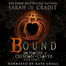 Bound: The House of Crimson & Clover, Book 2 Audiobook by Sarah M. Cradit Narrated by Kate Udall