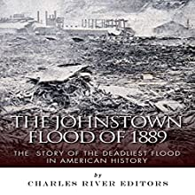 The Johnstown Flood of 1889: The Story of the Deadliest Flood in American History (       UNABRIDGED) by Charles River Editors Narrated by Ian H. Shattuck