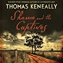 Shame and the Captives Audiobook by Thomas Keneally Narrated by Paul English, Heather Bolton