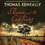 Shame and the Captives | Thomas Keneally