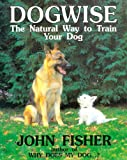 Dogwise — The Natural Way to Train Your Dog (0285631144) by John Fisher