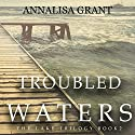 Troubled Waters: The Lake Trilogy, Book 2 Audiobook by AnnaLisa Grant Narrated by Em Eldridge