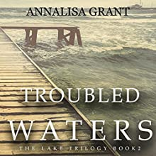 Troubled Waters: The Lake Trilogy, Book 2 (       UNABRIDGED) by AnnaLisa Grant Narrated by Em Eldridge