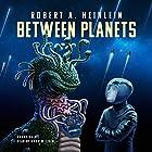 Between Planets Hörbuch von Robert A. Heinlein Gesprochen von: Andrew Eiden