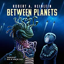 Between Planets | Livre audio Auteur(s) : Robert A. Heinlein Narrateur(s) : Andrew Eiden