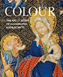 img - for Colour: The Art and Science of Illuminated Manuscripts (Studies in Medieval and Early Renaissance Art History) book / textbook / text book