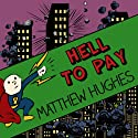 Hell to Pay: To Hell and Back, Book 3 Audiobook by Matthew Hughes Narrated by Tom Lawrence
