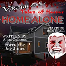 Tales of Horror - Home Alone (       UNABRIDGED) by Anna Gallegos Narrated by Rhett Bledsoe