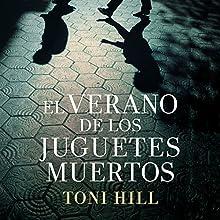 El Verano de los Juguetes Muertos (       UNABRIDGED) by Toni Hill Narrated by Javier Martín