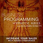 Increase Your Sales with Confidence: Hypnotic Business Programming Series | Benjamin P Bonetti