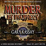 Murder by Prophecy: Duke Becker, Book 2 | Gary Kassay