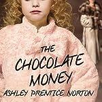 The Chocolate Money | Ashley Prentice Norton