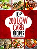Low Carb Diet - Top 200 Low Carb Recipes Cookbook: (Low Carb, Budget Cookbook, Low Carb Diet, Low Carb Recipes, Atkins Diet, Low Carb Slow Cooker Recipes, Low Carb Living)