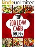 Low Carb Diet - Top 200 Low Carb Recipes Cookbook: (Low Carb, Budget Cookbook, Low Carb Diet, Low Carb Recipes, Atkins Diet, Low Carb Slow Cooker Recipes, Low Carb Living)