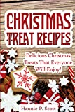 Christmas Treat Recipes: Delicious Christmas Treats that Everyone Will Love
