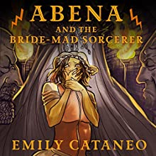Abena and the Bride-Mad Sorcerer Audiobook by Emily Cataneo Narrated by Reay Kaplan