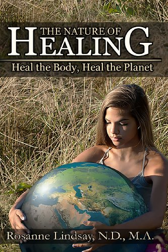 The Nature Of Healing: Heal The Body, Heal The Planet