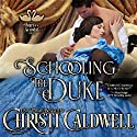 Schooling the Duke: The Heart of a Scandal, Book 1 Audiobook by Christi Caldwell Narrated by Tim Campbell
