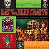 Day of the Dead Crafts: More Than 24 Projects that Celebrate Da de los Muertos