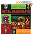 Day of the Dead Crafts: More than 24 Projects that Celebrate Dia de los Muertos