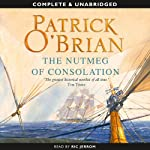 The Nutmeg of Consolation: Aubrey-Maturin Series, Book 14 (       UNABRIDGED) by Patrick O'Brian Narrated by Ric Jerrom
