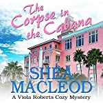 The Corpse in the Cabana: A Viola Roberts Cozy Mystery: Viola Roberts Cozy Mysteries, Book 1 | Shéa MacLeod