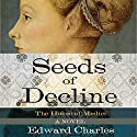 The House of Medici: Seeds of Decline: A Novel Audiobook by Edward Charles Narrated by Fran Tunno