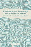 img - for Environment, Economy, and Christian Ethics: Alternative Views of Christians and Markets by Alistair Young (1-Jan-2015) Paperback book / textbook / text book