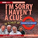 I'm Sorry I Haven't a Clue: In Search of Mornington Crescent  by BBC Audiobooks Narrated by Andrew Marr, Humphrey Lyttelton, Graeme Garden, Tim Brooke-Taylor