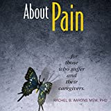 About Pain: For Those Who Suffer and Their Caregivers
