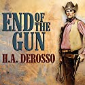 End of the Gun (       UNABRIDGED) by H.A. Derosso Narrated by Adam J. Rough
