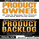 Agile Product Management and Product Owner Box Set: 27 Tips to Manage Your Product, Product Backlog and 21 Tips to Capture and Manage Requirements with Scrum Audiobook by Paul VII Narrated by Randal Schaffer