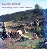 Eastman Johnson: The Cranberry Harvest, Island of Nantucket (0961086696) by Marc Simpson