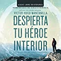 Despierta tu Heroe Interior: 7 Pasos para una vida de Éxito y Significado [Awaken Your Inner Hero: 7 Steps to a Successful Life and Meaning] Audiobook by Victor Hugo Manzanilla Narrated by Horacio Mancilla