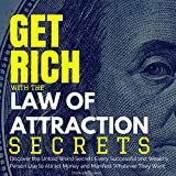 Get Rich with the Law of Attraction Secrets: Discover the Untold Weird Secrets Every Wealthy Person Uses to Attract Money and Manifest Whatever They Want