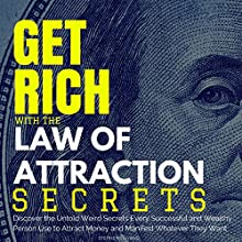 Get Rich with the Law of Attraction: Discover the Untold Weird Secrets Every Wealthy Person Uses to Attract Money and Manifest Whatever They Want (       UNABRIDGED) by Stephens Hyang Narrated by Robert Gazy