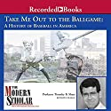 The Modern Scholar: Take Me Out to the Ballgame: A History of Baseball in America Lecture by Timothy B. Shutt Narrated by  uncredited