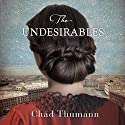 The Undesirables Audiobook by Chad Thumann Narrated by Saskia Maarleveld