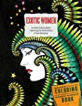 Exotic Women: An Adult Coloring Book...