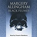 Black Plumes Audiobook by Margery Allingham Narrated by Francis Matthews