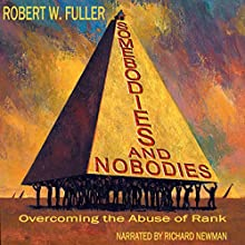 Somebodies and Nobodies: Overcoming the Abuse of Rank (       UNABRIDGED) by Robert W. Fuller Narrated by Richard Newman