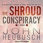 The Shroud Conspiracy: A Novel | John Heubusch