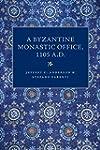 A Byzantine Monastic Office, A.D. 1105