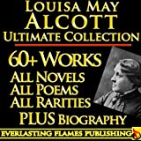 img - for LOUISA MAY ALCOTT COLLECTION COMPLETE WORKS ULTIMATE EDITION - 60+ Works All Books, Poetry, Shorts, Rarities INCLUDING Little Women, Little Men, Good Wives, ... Eight Cousins, Rose in Bloom PLUS BIOGRAPHY book / textbook / text book