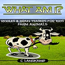 What Am I? Riddles and Brain Teasers for Kids: Farm Animals Edition Audiobook by C Langkamp Narrated by Christopher Shelby Slone